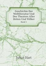 Geschichte Der Weltliteratur Und Des Theaters Aller Zeiten Und Volker Band 1 af Julius Hart