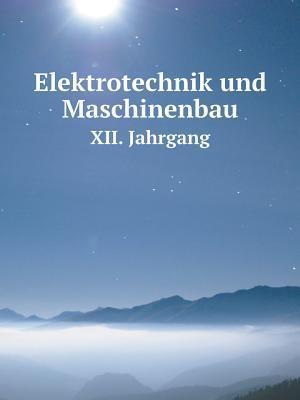 Elektrotechnik Und Maschinenbau XII. Jahrgang af Elektrotechnischer Verein in Wien