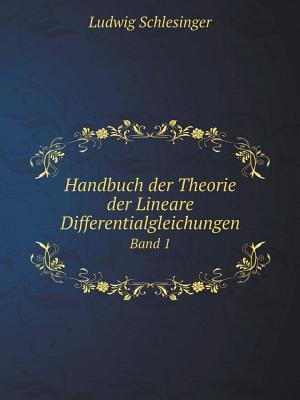 Handbuch Der Theorie Der Lineare Differentialgleichungen Band 1 af Ludwig Schlesinger