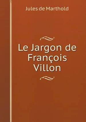 Le Jargon de Francois Villon af Jules De Marthold