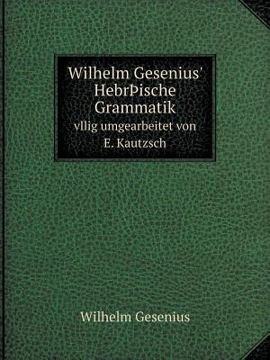Wilhelm Gesenius' Hebr Ische Grammatik Vllig Umgearbeitet Von E. Kautzsch af Wilhelm Gesenius
