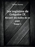 Les Registres de Gregoire IX Recueil Des Bulles de Ce Pape. Tome 1 af Lucien Auvray