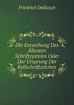 Die Entstehung Des Altesten Schriftsystems Oder Der Ursprung Der Keilschriftzeichen af Friedrich Delitzsch