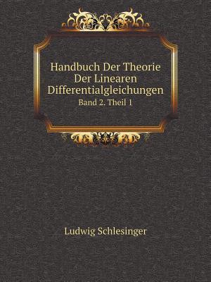 Handbuch Der Theorie Der Linearen Differentialgleichungen Band 2. Theil 1 af Ludwig Schlesinger