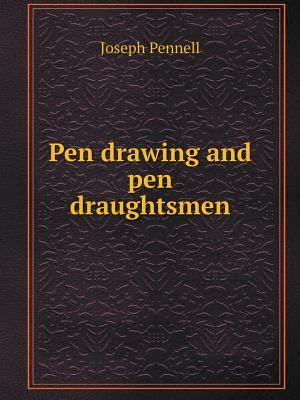 Pen Drawing and Pen Draughtsmen af Joseph Pennell