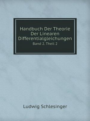 Handbuch Der Theorie Der Linearen Differentialgleichungen Band 2. Theil 2 af Ludwig Schlesinger