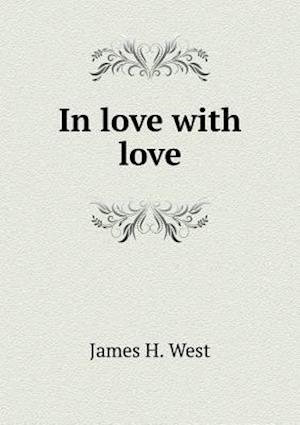 In Love with Love af James H. West
