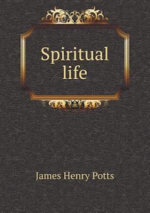 Spiritual Life af James Henry Potts