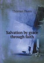Salvation by Grace Through Faith af Thomas Dunn
