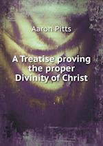 A Treatise Proving the Proper Divinity of Christ af Aaron Pitts