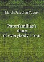 Paterfamilias's Diary of Everybody's Tour af Martin Farquhar Tupper