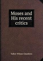 Moses and His Recent Critics af Talbot Wilson Chambers