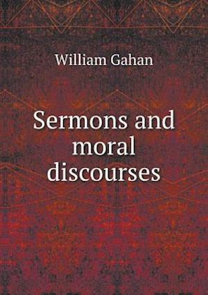 Sermons and Moral Discourses af William Gahan