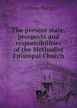 The Present State, Prospects and Responsibilities of the Methodist Episcopal Church af Nathan Bangs