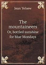 The Mountaineers Or, Bottled Sunshine for Blue Mondays af Jean Yelsew