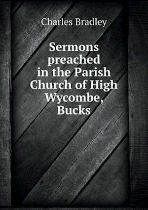 Sermons Preached in the Parish Church of High Wycombe, Bucks af Charles Bradley