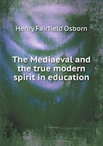 The Mediaeval and the True Modern Spirit in Education af Henry Fairfield Osborn