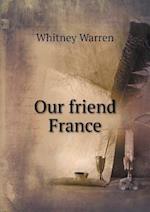 Our Friend France af Whitney Warren