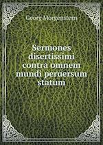 Sermones Disertissimi Contra Omnem Mundi Peruersum Statum af Georg Morgenstern