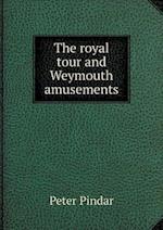 The Royal Tour and Weymouth Amusements af Peter Pindar
