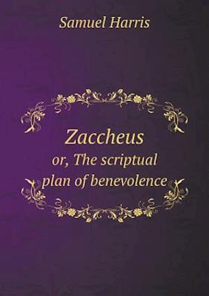 Zaccheus Or, the Scriptual Plan of Benevolence af Samuel Harris