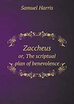 Zaccheus Or, the Scriptual Plan of Benevolence af Samuel Harris