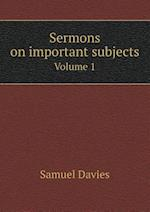 Sermons on Important Subjects Volume 1 af Samuel Davies