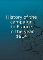 History of the Campaign in France in the Year 1814 af Aleksandr Iva Mikhailovskii-Danilevskii