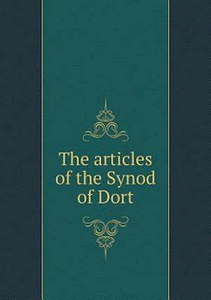 The Articles of the Synod of Dort af Thomas Scott