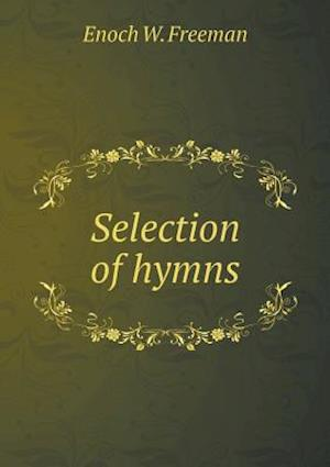 Selection of Hymns af Enoch W. Freeman