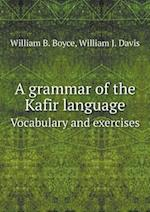 A Grammar of the Kafir Language Vocabulary and Exercises af William B. Boyce, William J. Davis