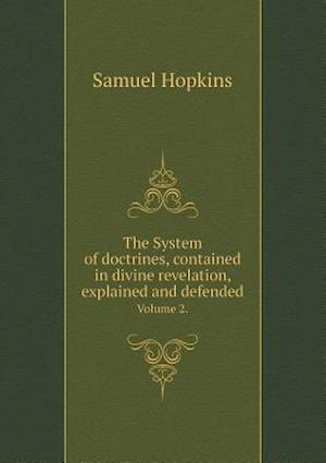 The System of Doctrines, Contained in Divine Revelation, Explained and Defended Volume 2. af Samuel Hopkins