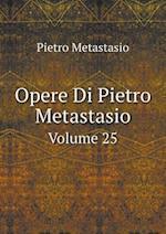 Opere Di Pietro Metastasio Volume 25 af Pietro Metastasio