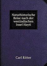 Naturhistorische Reise Nach Der Westindischen Insel Hayti af Carl Ritter