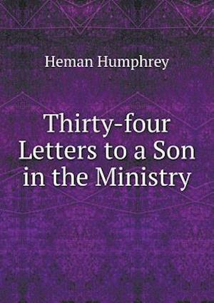 Thirty-Four Letters to a Son in the Ministry af Heman Humphrey