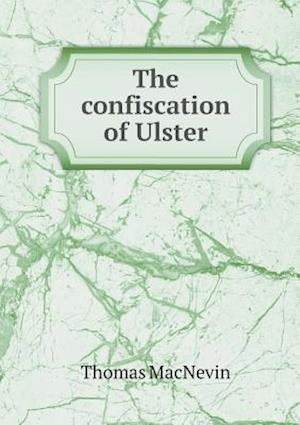 The Confiscation of Ulster af Thomas Macnevin