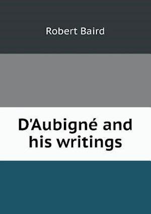 D'Aubigne and His Writings af Robert Baird