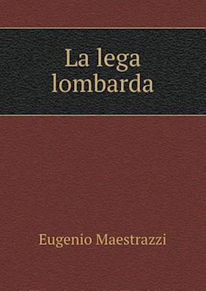 La Lega Lombarda af Eugenio Maestrazzi