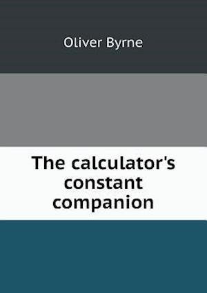 The Calculator's Constant Companion af Oliver Byrne