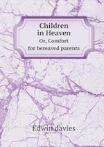 Children in Heaven Or, Comfort for Bereaved Parents af Edwin Davies