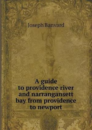 A Guide to Providence River and Narrangansett Bay from Providence to Newport af Joseph Banvard