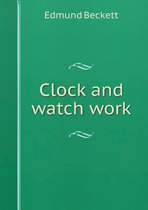 Clock and Watch Work af Edmund Beckett
