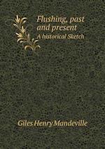 Flushing, Past and Present a Historical Sketch af Giles Henry Mandeville