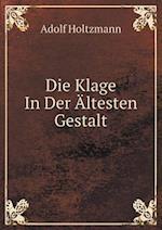 Die Klage in Der Altesten Gestalt af Adolf Holtzmann