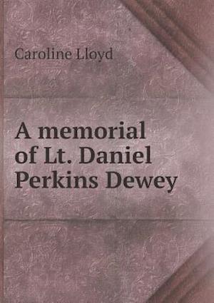 A Memorial of Lt. Daniel Perkins Dewey af Caroline Lloyd