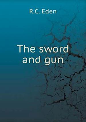 The Sword and Gun af R. C. Eden