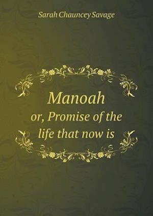 Manoah Or, Promise of the Life That Now Is af Sarah Chauncey Savage