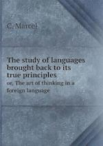 The Study of Languages Brought Back to Its True Principles Or, the Art of Thinking in a Foreign Language af C. Marcel