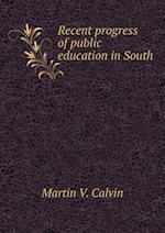 Recent Progress of Public Education in South af Martin V. Calvin