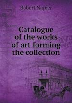 Catalogue of the Works of Art Forming the Collection af Robert Napier, J. C. Robinson